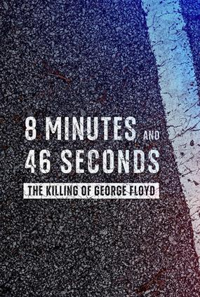 8 Minutes And 46 Seconds - The Killing of George Floyd